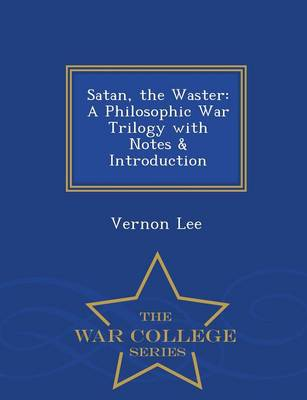 Satan, the Waster: A Philosophic War Trilogy with Notes & Introduction - War College Series (Paperback)