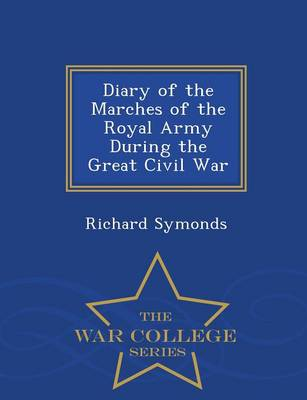 Diary of the Marches of the Royal Army During the Great Civil War - War College Series (Paperback)