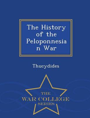 The History of the Peloponnesian War - War College Series (Paperback)