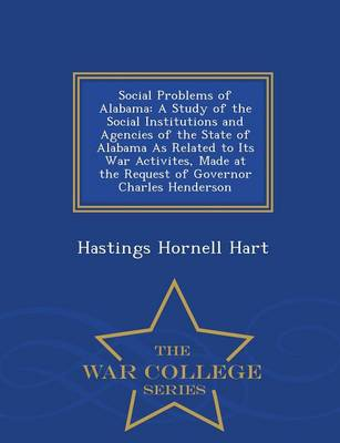 Social Problems of Alabama: A Study of the Social Institutions and Agencies of the State of Alabama as Related to Its War Activites, Made at the Request of Governor Charles Henderson - War College Series (Paperback)