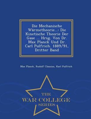 Die Mechanische Warmetheorie...: Die Kinetische Theorie Der Gase ... Hrsg. Von Dr. Max Planck Und Dr. Carl Pulfrich. 1889/91, Dritter Band - War College Series (Paperback)