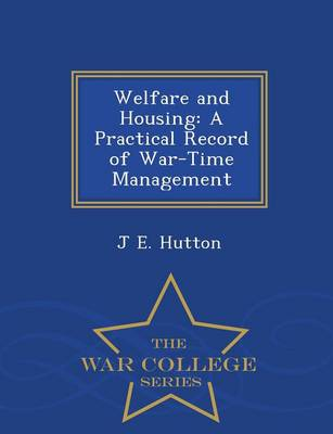 Welfare and Housing: A Practical Record of War-Time Management - War College Series (Paperback)