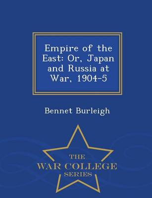 Empire of the East: Or, Japan and Russia at War, 1904-5 - War College Series (Paperback)