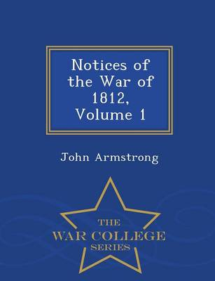 Notices of the War of 1812, Volume 1 - War College Series (Paperback)