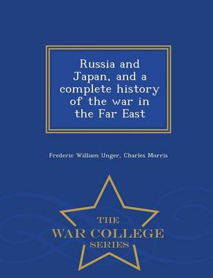 Russia and Japan, and a Complete History of the War in the Far East - War College Series (Paperback)
