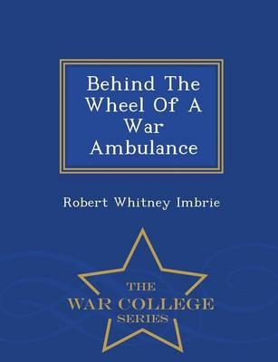Behind the Wheel of a War Ambulance - War College Series (Paperback)