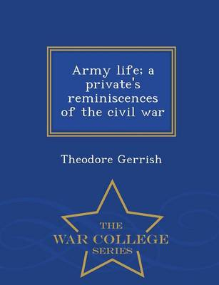 Army Life; A Private's Reminiscences of the Civil War - War College Series (Paperback)