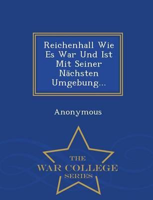 Reichenhall Wie Es War Und Ist Mit Seiner Nachsten Umgebung... - War College Series (Paperback)