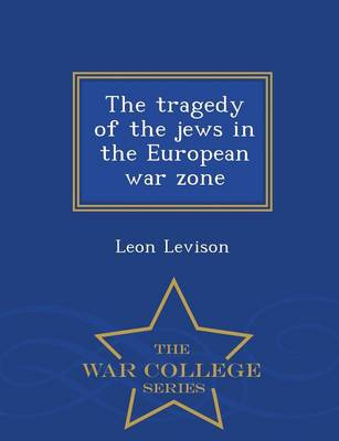 The Tragedy of the Jews in the European War Zone - War College Series (Paperback)