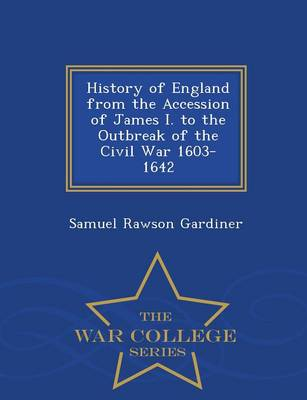 History of England from the Accession of James I. to the Outbreak of the Civil War 1603-1642 - War College Series (Paperback)