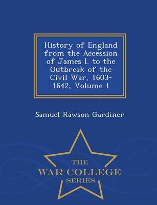 History of England from the Accession of James I. to the Outbreak of the Civil War 1603-1642, Volume 1 - War College Series (Paperback)