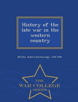 History of the Late War in the Western Country - War College Series (Paperback)