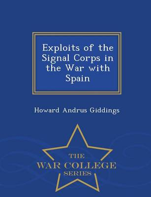 Exploits of the Signal Corps in the War with Spain - War College Series (Paperback)