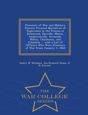 Prisoners of War and Military Prisons: Personal Narratives of Experience in the Prisons at Richmond, Danville, Macon, Andersonville, Savannah, Millen, Charleston, and Columbia ... with a List of Officers Who Were Prisoners of War from January 1, 1864 - War College Series (Paperback)