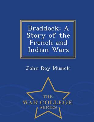 Braddock: A Story of the French and Indian Wars - War College Series (Paperback)