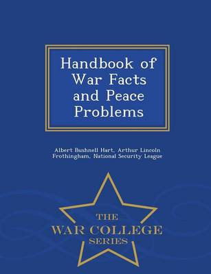 Handbook of War Facts and Peace Problems - War College Series (Paperback)