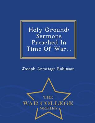 Holy Ground: Sermons Preached in Time of War... - War College Series (Paperback)