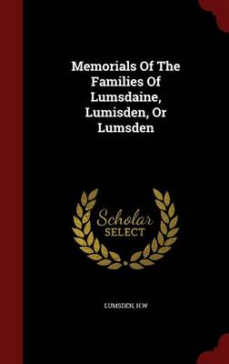 Memorials of the Families of Lumsdaine, Lumisden, or Lumsden (Hardback)
