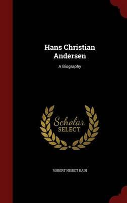 Hans Christian Andersen: A Biography (Hardback)