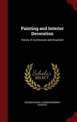 Painting and Interior Decoration: History of Architecture and Ornament (Hardback)