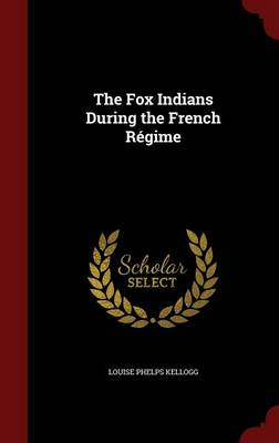 The Fox Indians During the French Regime (Hardback)