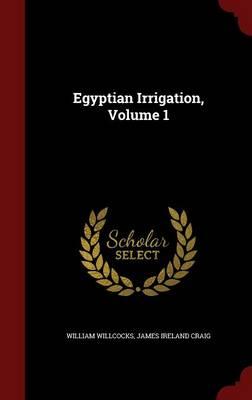 Egyptian Irrigation, Volume 1 (Hardback)