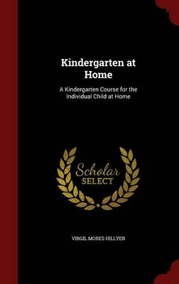 Kindergarten at Home: A Kindergarten Course for the Individual Child at Home (Hardback)