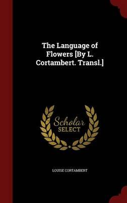 The Language of Flowers [By L. Cortambert. Transl.] (Hardback)