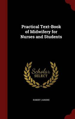 Practical Text-Book of Midwifery for Nurses and Students (Hardback)