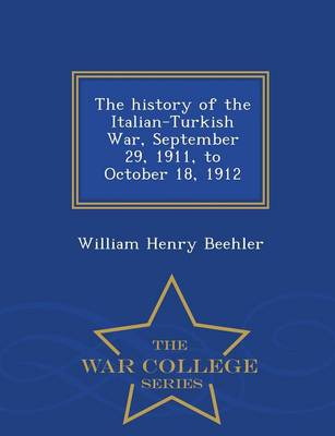 The History of the Italian-Turkish War, September 29, 1911, to October 18, 1912 - War College Series (Paperback)