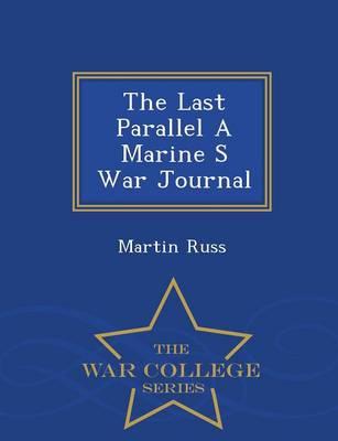The Last Parallel a Marine S War Journal - War College Series (Paperback)