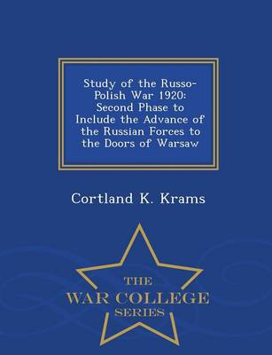 Study of the Russo-Polish War 1920: Second Phase to Include the Advance of the Russian Forces to the Doors of Warsaw - War College Series (Paperback)