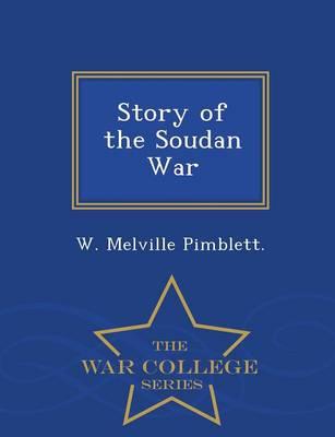Story of the Soudan War - War College Series (Paperback)
