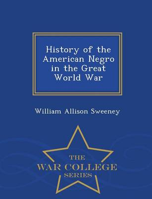 History of the American Negro in the Great World War - War College Series (Paperback)