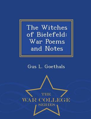 The Witches of Bielefeld: War Poems and Notes - War College Series (Paperback)