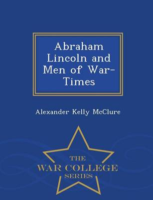 Abraham Lincoln and Men of War-Times - War College Series (Paperback)