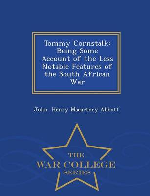 Tommy Cornstalk: Being Some Account of the Less Notable Features of the South African War - War College Series (Paperback)