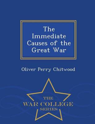 The Immediate Causes of the Great War - War College Series (Paperback)