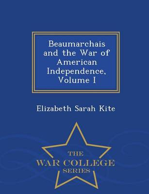 Beaumarchais and the War of American Independence, Volume I - War College Series (Paperback)