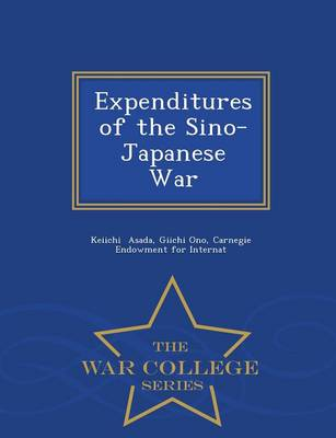 Expenditures of the Sino-Japanese War - War College Series (Paperback)