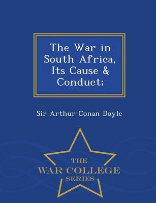 The War in South Africa, Its Cause & Conduct; - War College Series (Paperback)