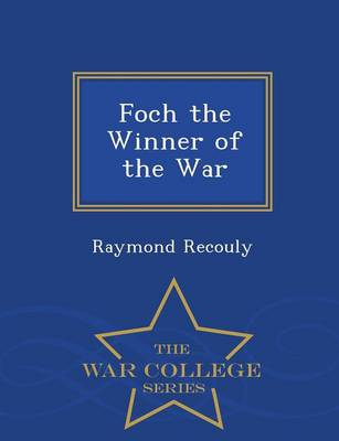 Foch the Winner of the War - War College Series (Paperback)