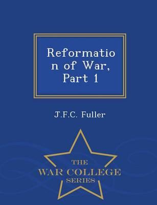 Reformation of War, Part 1 - War College Series (Paperback)