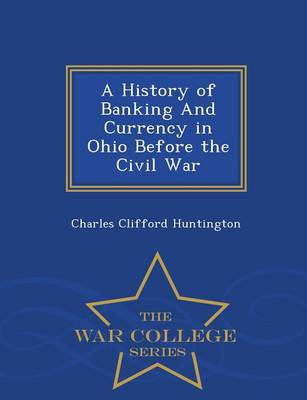 A History of Banking and Currency in Ohio Before the Civil War - War College Series (Paperback)