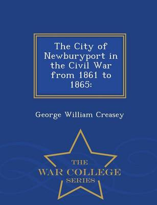 The City of Newburyport in the Civil War from 1861 to 1865: - War College Series (Paperback)