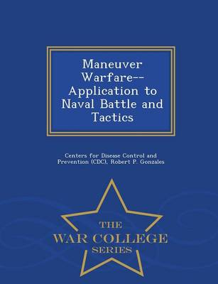 Maneuver Warfare--Application to Naval Battle and Tactics - War College Series (Paperback)