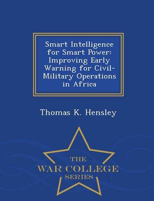 Smart Intelligence for Smart Power: Improving Early Warning for Civil-Military Operations in Africa - War College Series (Paperback)
