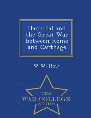 Hannibal and the Great War Between Rome and Carthage - War College Series (Paperback)