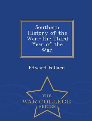 Southern History of the War.-The Third Year of the War. - War College Series (Paperback)