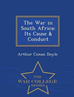 The War in South Africa: Its Cause & Conduct - War College Series (Paperback)